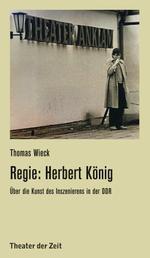 Regie: Herbert König - Über die Kunst des Inszenierens in der DDR