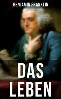 Benjamin Franklin: Das Leben Benjamin Franklins