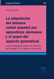 La adquisición del sistema verbal español por aprendices alemanes y el papel del aspecto gramatical - Una comparación entre los tiempos del pasado y los tiempos del futuro