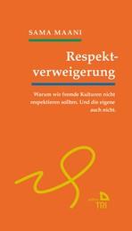 Respektverweigerung - Warum wir fremde Kulturen nicht respektieren sollten. Und die eigene auch nicht.
