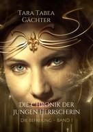 Tara Tabea Gächter: Die Chronik der jungen Herrscherin