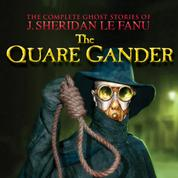 The Quare Gander - The Complete Ghost Stories of J. Sheridan Le Fanu, Vol. 6 of 30 (Unabridged)