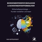 Konsumentenpsychologie und Konsumentenverhalten - Wirtschaftspsychologie - Kunden verstehen und lesen