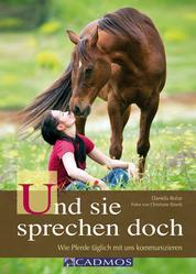 Und sie sprechen doch - Wie Pferde täglich mit uns kommunizieren