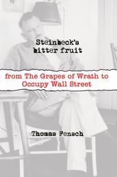 Steinbeck's Bitter Fruit - From the Grapes of Wrath to Occupy Wall Street