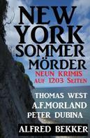 Alfred Bekker: New York Sommermörder: Neun Krimis auf 1203 Seiten