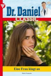Dr. Daniel Classic 20 – Arztroman - Eine Frau klagt an!
