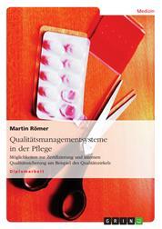 Qualitätsmanagementsysteme in der Pflege - Möglichkeiten zur Zertifizierung und internen Qualitätssicherung am Beispiel des Qualitätszirkels