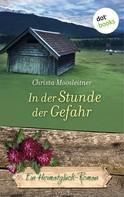 Christa Moosleitner: In der Stunde der Gefahr - Ein Heimatglück-Roman ★★★★★