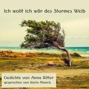 Ich wollt ich wär des Sturmes Weib - Gedichte von Anna Ritter