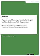 : Figuren und Motive germanischer Sagen und ihr Einfluss auf die Gegenwart