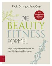 Die Beauty-Fitness-Formel - Tag für Tag besser aussehen mit dem Stoffwechsel-Programm