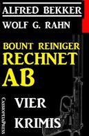 Alfred Bekker: Vier Krimis: Bount Reiniger rechnet ab ★★★★