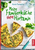 Kristin Peschutter: Meine Familienküche ohne Histamin