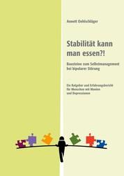 Stabilität kann man essen?! - Bausteine zum Selbstmanagement bei bipolarer Störung. Ein Ratgeber und Erfahrungsbericht für Menschen mit Manien und Depressionen
