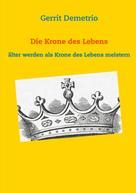 Gerrit Demetrio: Die Krone des Lebens