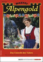 Alpengold 278 - Heimatroman - Das Unrecht des Vaters
