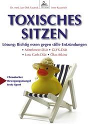Toxisches Sitzen - Lösung: Richtig essen gegen stille Entzündungen: Mittelmeer-Diät, GLYX-Diät, Low Carb-Diät, Öko-Atkins-Diät