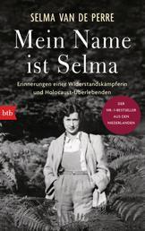 Mein Name ist Selma - Erinnerungen einer Widerstandskämpferin und Holocaust-Überlebenden