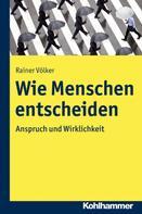 Rainer Völker: Wie Menschen entscheiden