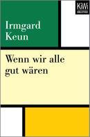 Irmgard Keun: Wenn wir alle gut wären ★★★★
