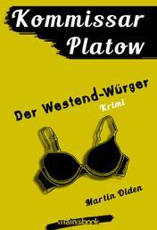 Kommissar Platow, Band 4: Der Westend-Würger - Kriminalroman