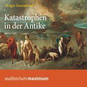 Katastrophen in der Antike (Ungekürzt)
