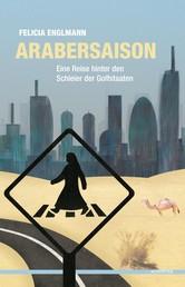 Arabersaison - Eine Reise hinter den Schleier der Golfstaaten