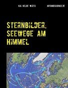 Kai Helge Wirth: Sternbilder, Seewege am Himmel ★★