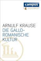 Arnulf Krause: Die gallo-romanische Kultur