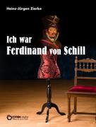 Heinz-Jürgen Zierke: Ich war Ferdinand von Schill