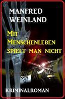 Manfred Weinland: Mit Menschenleben spielt man nicht