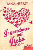 Jana Herbst: Irgendwas mit Liebe ★★★★