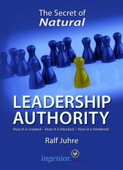 The Secret of Natural Leadership Authority - How it is created - How it is blocked - How it is hindered