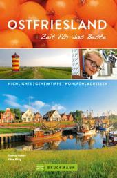 Bruckmann Reiseführer Ostfriesland: Zeit für das Beste - Highlights, Geheimtipps, Wohlfühladressen.