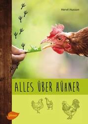 Alles über Hühner - Artgerechte Hobbyhaltung, Zucht und die passenden Rassen für den Garten