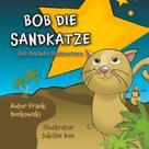 Frank Bonkowski: Bob die Sandkatze