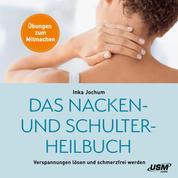 Das Nacken- und Schulterheilbuch - Mit Leichtigkeit Verspannungen lösen und schmerzfrei werden - Übungen zum Mitmachen