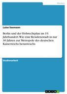 Luise Seemann: Berlin und der Hobrechtplan im 19. Jahrhundert. Wie eine Residenzstadt in nur 30 Jahren zur Metropole des deutschen Kaiserreichs heranwuchs