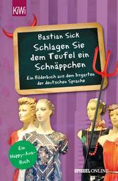 """""""Schlagen Sie dem Teufel ein Schnäppchen"""" - Ein Bilderbuch aus dem Irrgarten der deutschen Sprache"""
