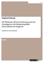 Die Weimarer Reichsverfassung und das Grundgesetz der Bundesrepublik Deutschland im Vergleich - Gegenwart und Zukunft