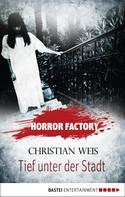 Christian Weis: Horror Factory - Tief unter der Stadt ★★★