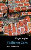 Jürgen Vogler: Tödlicher Zorn