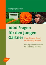 1000 Fragen für den jungen Gärtner. Zierpflanzenbau, Friedhofsgärtnerei - Prüfungs- und Praxiswissen für Ausbildung und Beruf