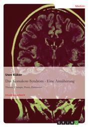 Das Korsakow-Syndrom - Eine Annäherung - Theorie, Therapie, Praxis, Diskussion