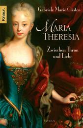 Maria Theresia - Zwischen Thron und Liebe - Roman