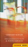 Gerhard Kofler: Der ausgesetzte Platz/Il posto esposto