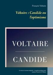Voltaire : Candide ou l'optimisme - Le texte en version intégrale + un guide pratique pour analyser l'oeuvre de Voltaire