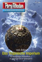 Perry Rhodan 3106: Das Trojanische Imperium - Chaotarchen-Zyklus