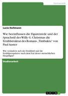 """Lucie Holtmann: Wie beeinflussen die Figurenrede und der Sprachstil des Willy G. Christmas die Erzählstruktur des Romans """"Timbuktu"""" von Paul Auster"""